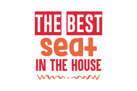 Print on Demand: The Best Seat in the House Quote SVG Cut Graphic Crafts By TheLucky