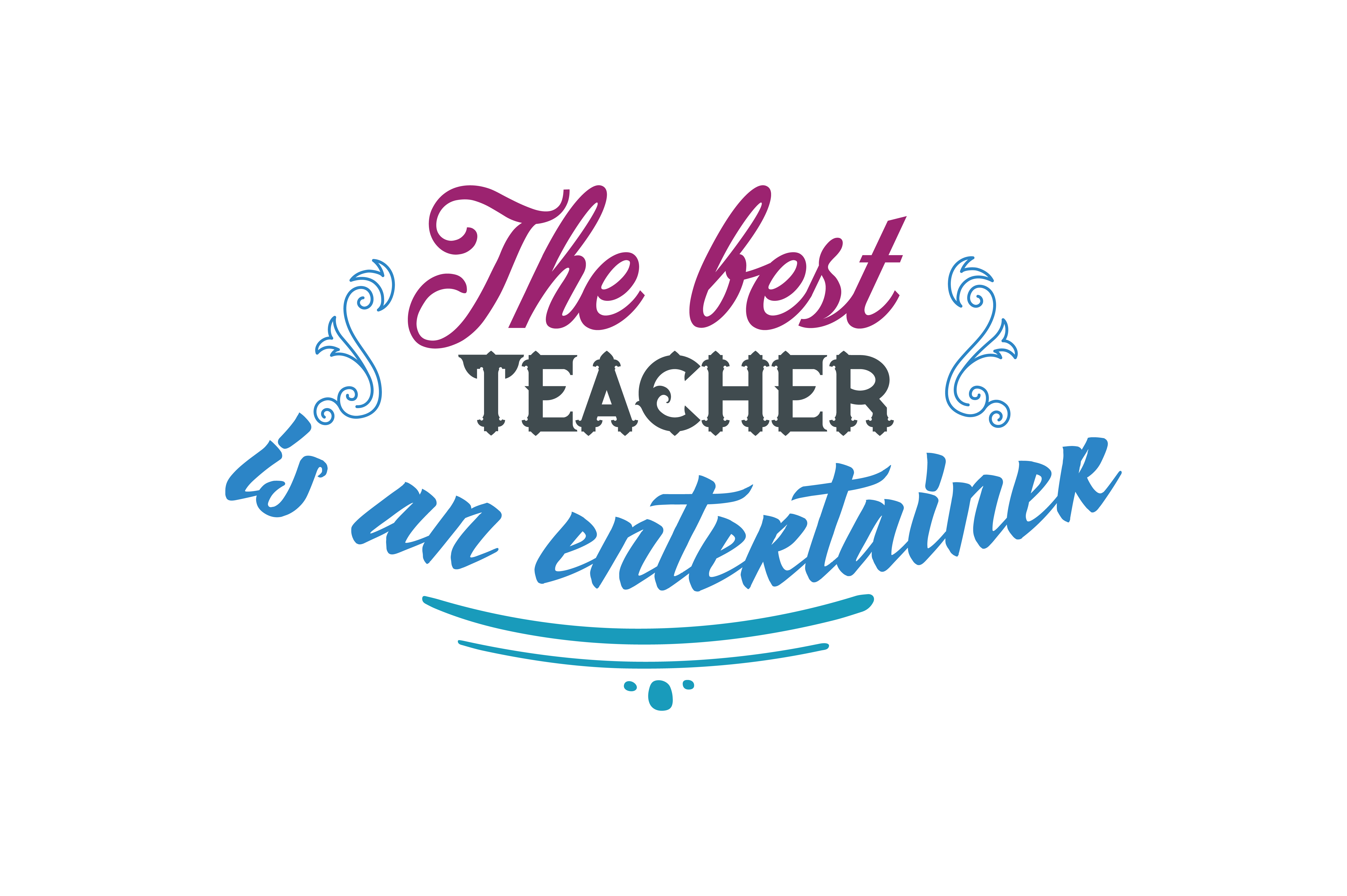 Download Free The Best Teacher Is An Entertainer Quote Svg Cut Graphic By for Cricut Explore, Silhouette and other cutting machines.
