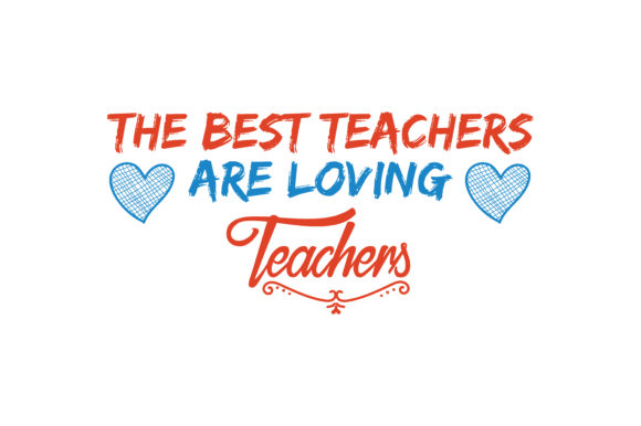 Download Free The Best Teachers Are Loving Teachers Quote Svg Cut Graphic By for Cricut Explore, Silhouette and other cutting machines.