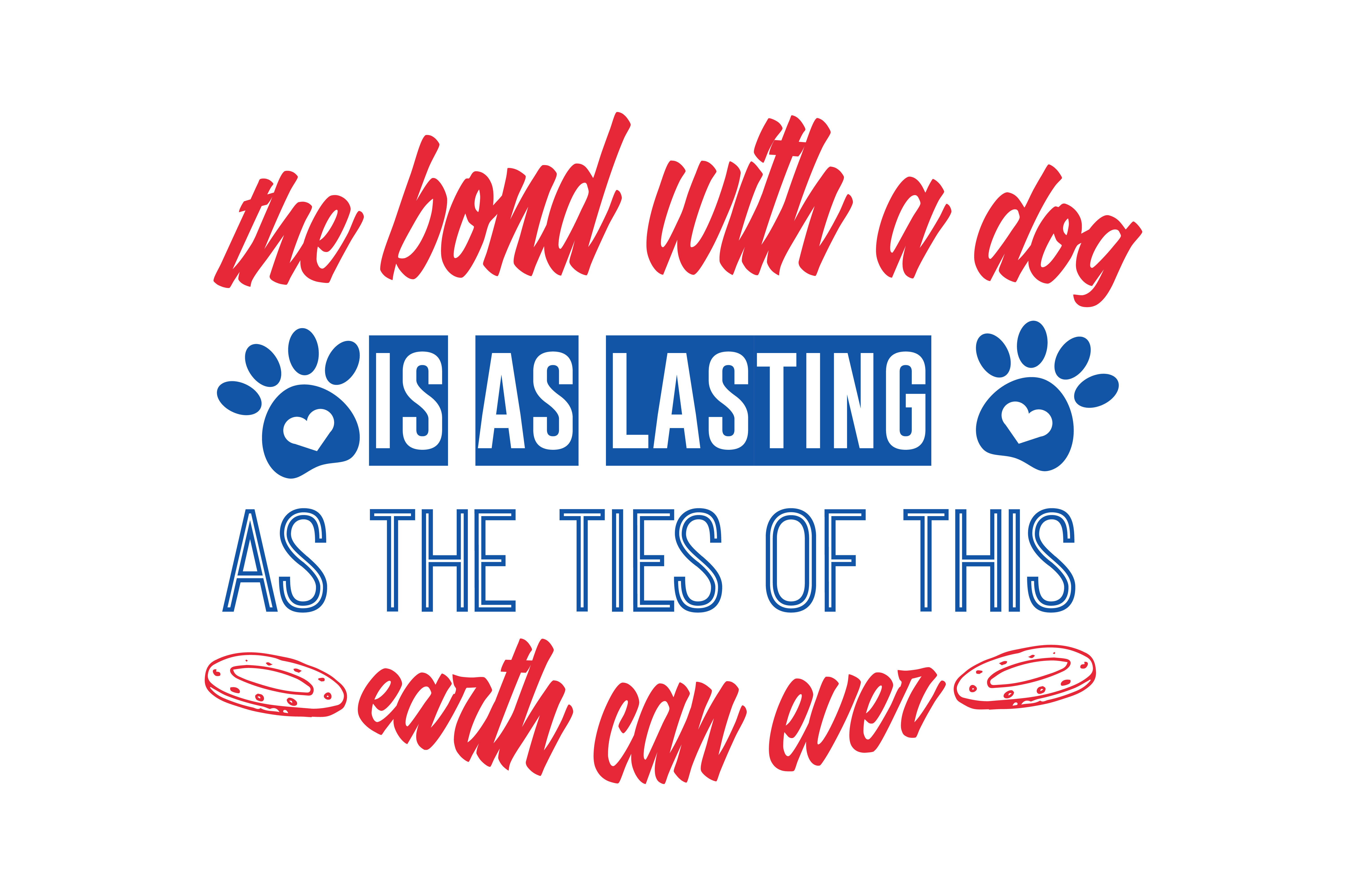 The Bond With A Dog Is As Lasting As The Ties Of This Earth Can