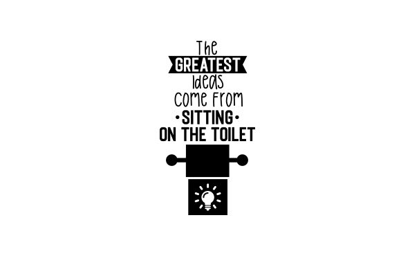 Download Free The Greatest Ideas Come From Sitting On The Toilet Svg Cut File for Cricut Explore, Silhouette and other cutting machines.