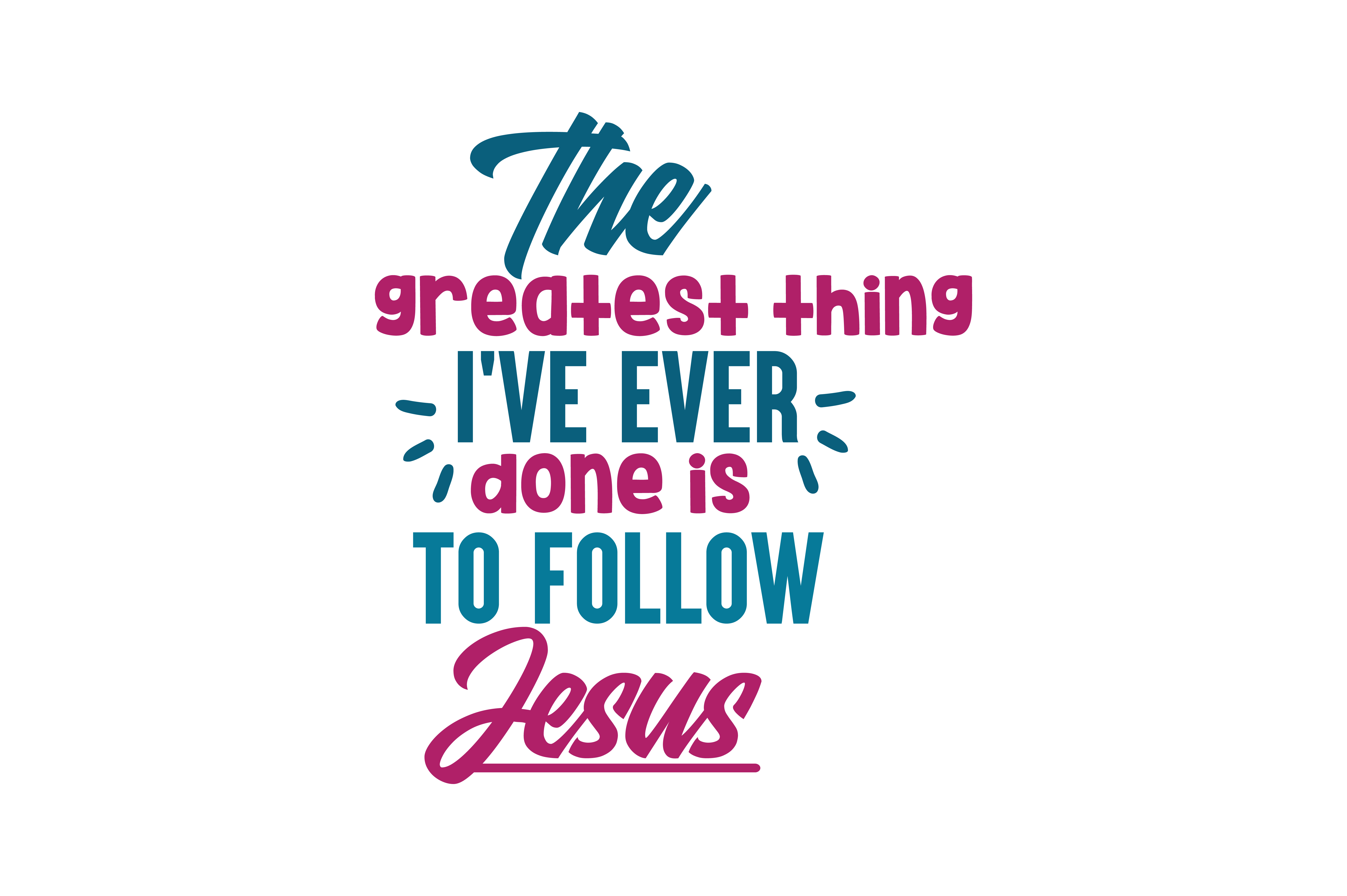 Download Free The Greatest Thing I Ve Ever Done Is To Follow Jesus Quote Svg Cut for Cricut Explore, Silhouette and other cutting machines.