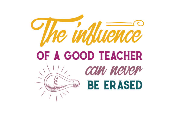 Download Free The Influence Of A Good Teacher Can Never Be Erased Quote Svg Cut for Cricut Explore, Silhouette and other cutting machines.