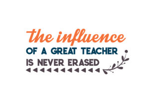 Download Free The Influence Of A Great Teacher Is Never Erased Quote Svg Cut for Cricut Explore, Silhouette and other cutting machines.