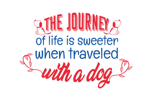 Print on Demand: The Journey of Life is Sweeter when Traveled with a Dog Quote SVG Cut Graphic Crafts By TheLucky