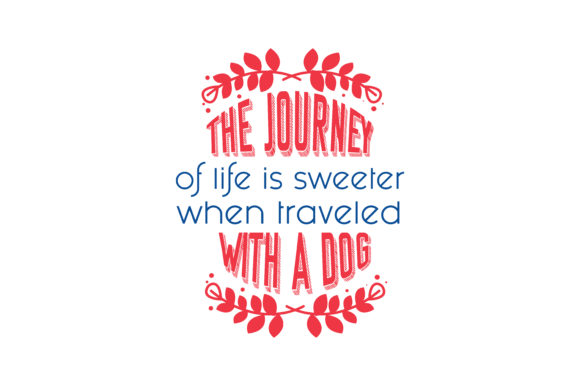 Download Free The Journey Of Life Is Sweeter When Traveled With A Dog Quote Svg for Cricut Explore, Silhouette and other cutting machines.