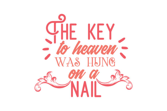 Download Free The Key To Heaven Was Hung On A Nail Quote Svg Cut Graphic By for Cricut Explore, Silhouette and other cutting machines.