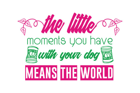 Print on Demand: The Littlee Moments You Love with Your Dog Means the World Quote SVG Cut Graphic Crafts By TheLucky