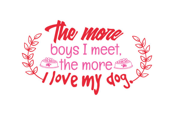 Download Free The More Boys I Meet The More I Love My Dog Quote Svg Cut for Cricut Explore, Silhouette and other cutting machines.