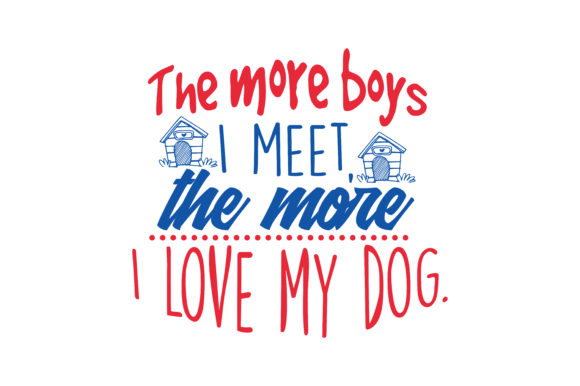 Print on Demand: The More Boys I Meet, the More I Love My Dog. Quote SVG Cut Graphic Crafts By TheLucky