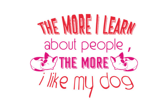 Print on Demand: The More I Learn About People the More I Like My Dog Quote SVG Cut Graphic Crafts By TheLucky