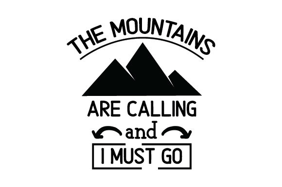 Download Free The Mountains Are Calling And I Must Go Svg Cut File By Creative for Cricut Explore, Silhouette and other cutting machines.