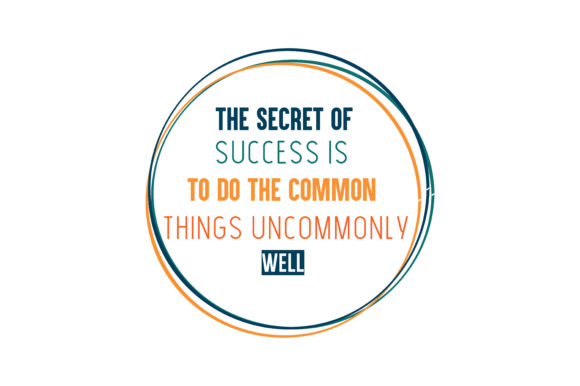 Download Free The Secret Of Success Is To Do The Common Things Uncommonly Well SVG Cut Files
