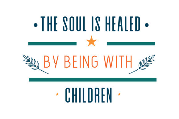 The Soul Is Healed By Being With Children Quote Svg Cut Graphic
