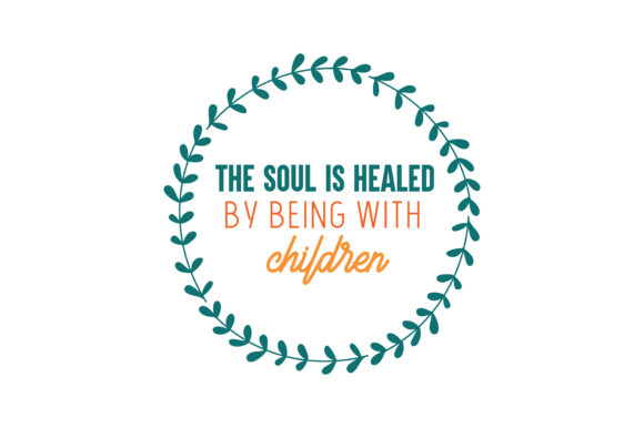 Download Free The Soul Is Healed By Being With Children Quote Svg Cut Graphic for Cricut Explore, Silhouette and other cutting machines.