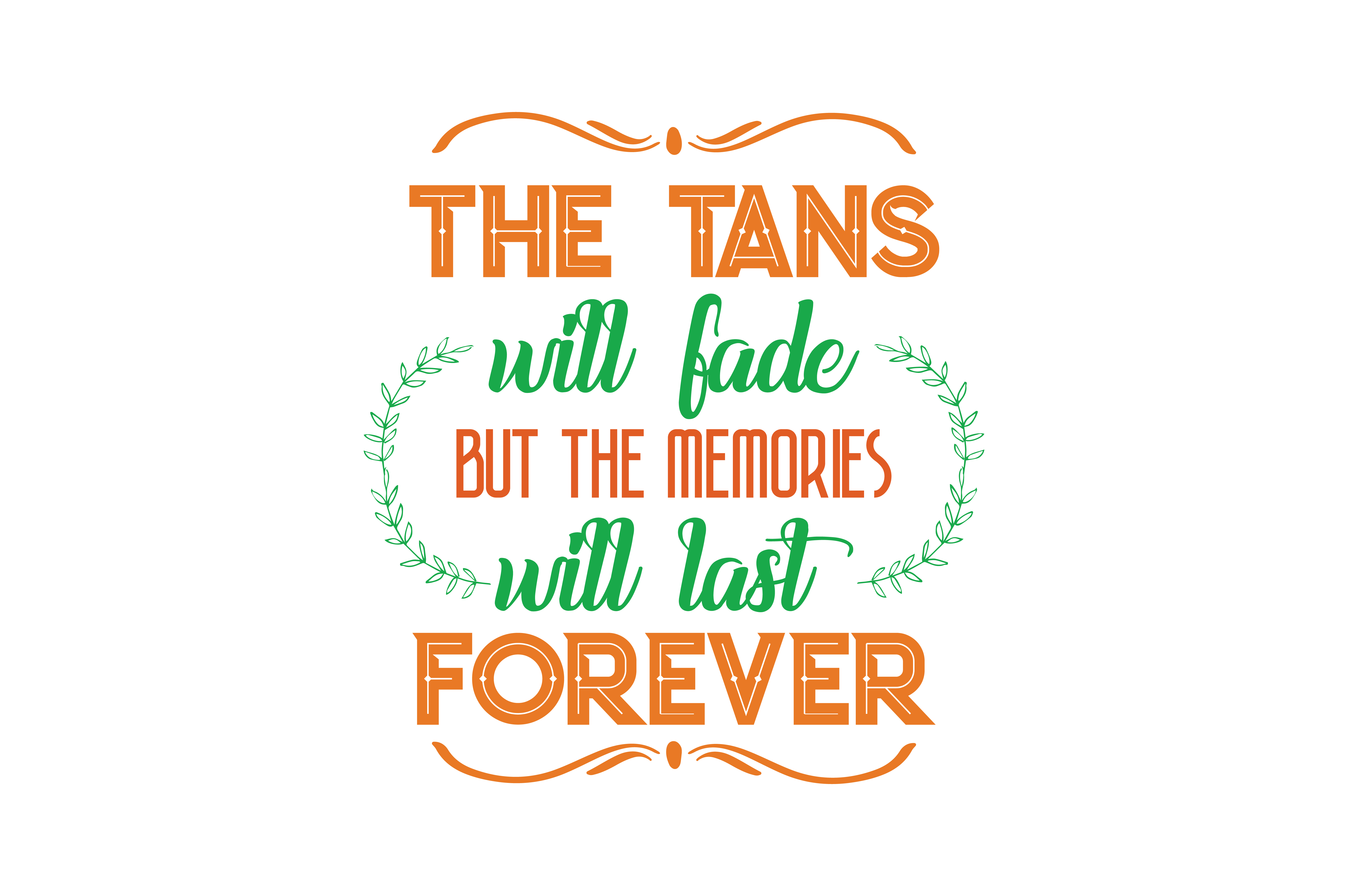 Download Free The Tans Will Fade But The Memories Will Last Forever Quote Svg for Cricut Explore, Silhouette and other cutting machines.