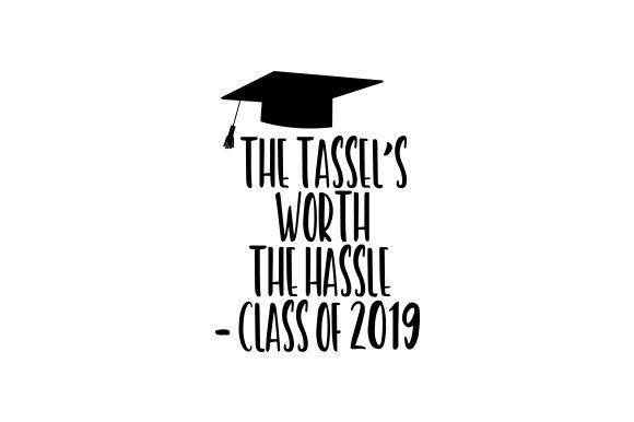 The Tassel's Worth the Hassle - Class of 2019 School & Teachers Craft Cut File By Creative Fabrica Crafts