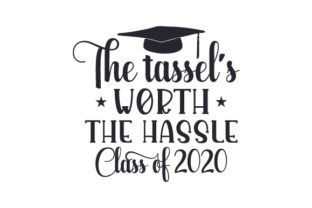 The Tassel's Worth the Hassle - Class of 2020 School & Teachers Craft Cut File By Creative Fabrica Crafts