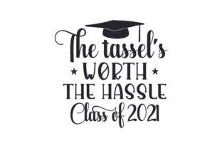 The Tassel's Worth the Hassle - Class of 2021 School & Teachers Craft Cut File By Creative Fabrica Crafts