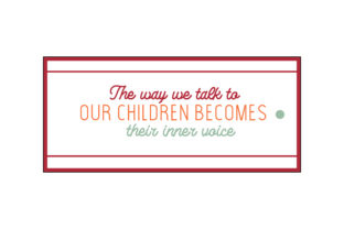 Download Free The Way We Talk To Our Children Becomes Their Inner Voice Quote for Cricut Explore, Silhouette and other cutting machines.