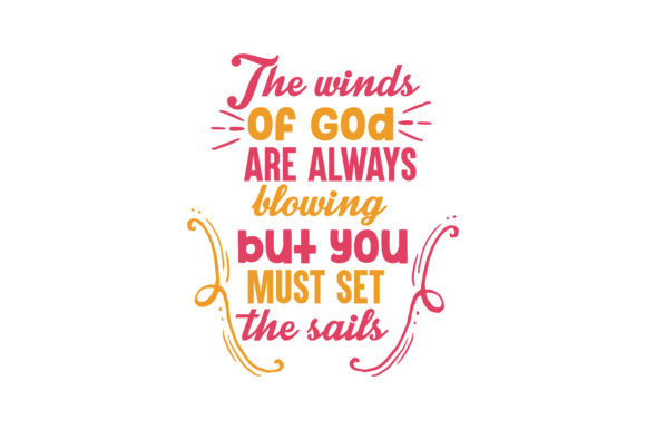 Download Free The Winds Of God Are Always Blowing But You Must Set The Sails for Cricut Explore, Silhouette and other cutting machines.