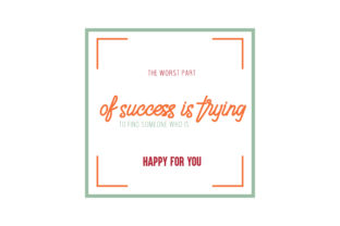 Download Free The Worst Part Of Success Is Trying To Find Someone Who Is Happy for Cricut Explore, Silhouette and other cutting machines.