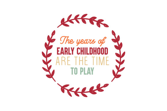 Download Free The Years Of Early Childhood Are The Time To Play Quote Svg Cut for Cricut Explore, Silhouette and other cutting machines.