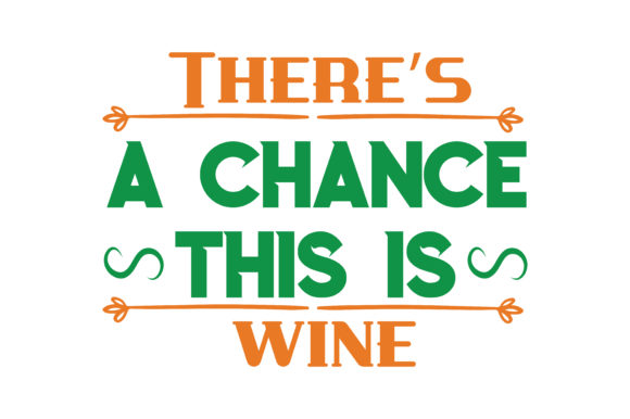 Download Free There S A Change A Chance This Is Wine Quote Svg Cut Graphic By for Cricut Explore, Silhouette and other cutting machines.