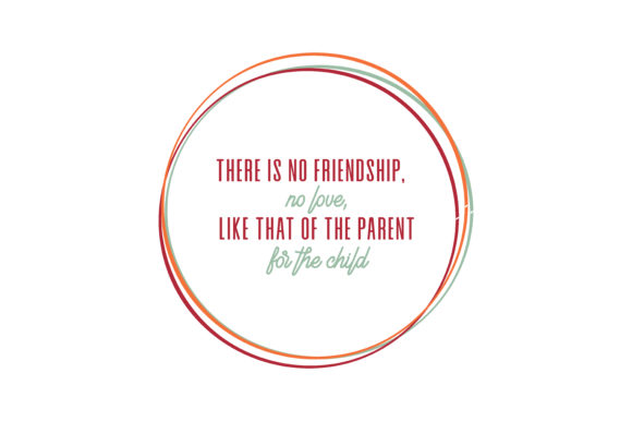 Download Free There Is No Friendship No Love Like That Of The Parent For The for Cricut Explore, Silhouette and other cutting machines.