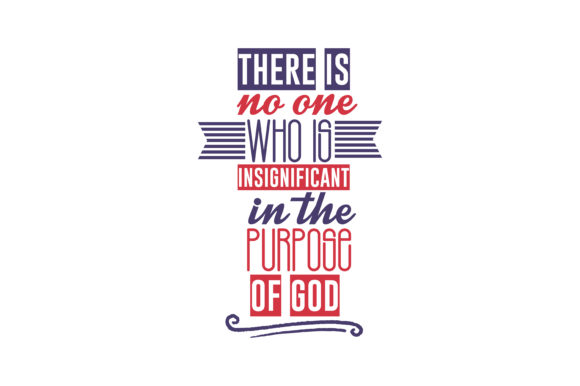 Download Free There Is No One Who Is Insignificant In The Purpose Of God Quote for Cricut Explore, Silhouette and other cutting machines.