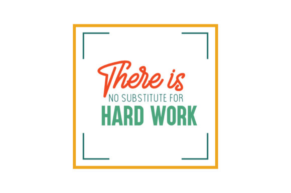 Download Free There Is No Substitute For Hard Work Quote Svg Cut Graphic By Thelucky Creative Fabrica for Cricut Explore, Silhouette and other cutting machines.