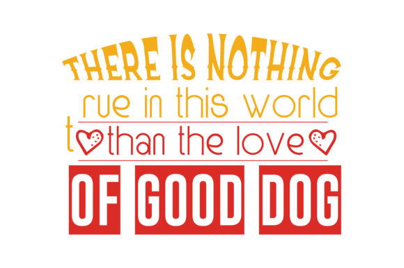 Print on Demand: There is Nothing True in This World Than the Love of Good Dog Quote SVG Cut Graphic Crafts By TheLucky
