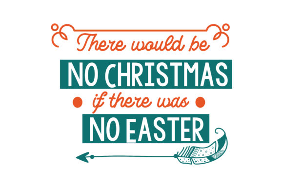 Print on Demand: There Would Be No Christmas if There Was No Easter Quote SVG Cut Graphic Crafts By TheLucky