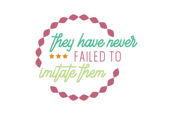 Download Free They Have Never Failed To Imitate Them Quote Svg Cut Graphic By for Cricut Explore, Silhouette and other cutting machines.