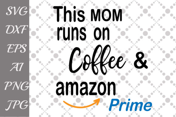 Download Free This Mom Runs On Coffee And Amazon Prime Graphic By for Cricut Explore, Silhouette and other cutting machines.