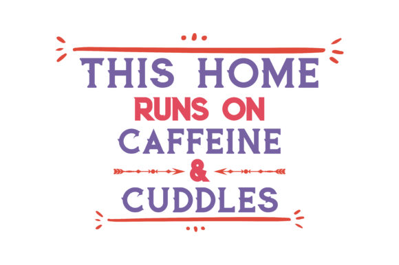 Download Free This Home Runs On Caffeine Cuddles Quote Svg Cut Graphic By for Cricut Explore, Silhouette and other cutting machines.