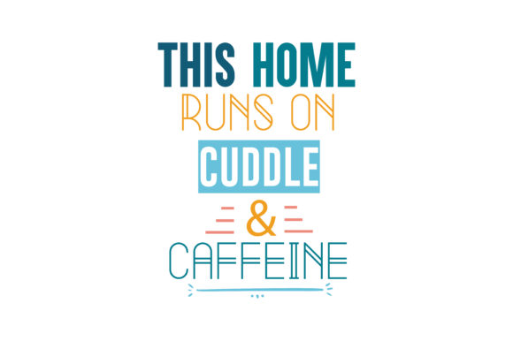 Download Free This Home Runs On Cuddle Caffeine Quote Svg Cut Graphic By for Cricut Explore, Silhouette and other cutting machines.