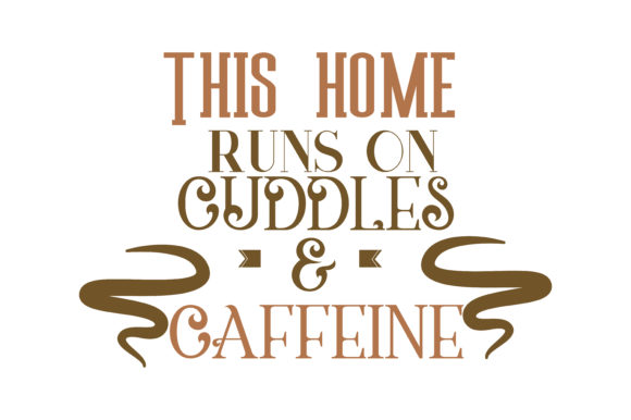 Download Free This Home Runs On Cuddles Caffeine Quote Svg Cut Graphic By for Cricut Explore, Silhouette and other cutting machines.