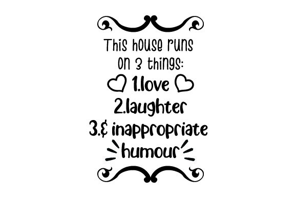 Download Free This House Runs On 3 Things 1 Love 2 Laughter 3 Inappropriate for Cricut Explore, Silhouette and other cutting machines.
