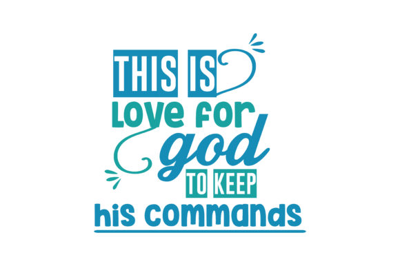 Download Free This Is Love For God To Keep His Commands Quote Svg Cut Graphic for Cricut Explore, Silhouette and other cutting machines.