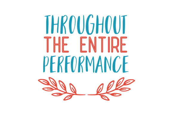 Print on Demand: Throughout the Entire Performance Quote SVG Cut Graphic Crafts By TheLucky