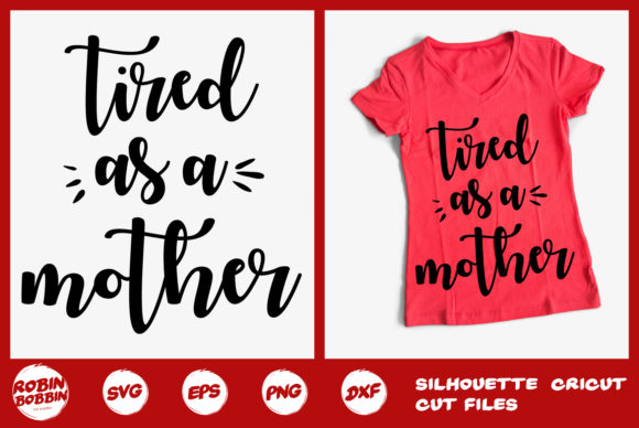 Print on Demand: Tired As a Mother SVG Graphic Crafts By RobinBobbinDesign