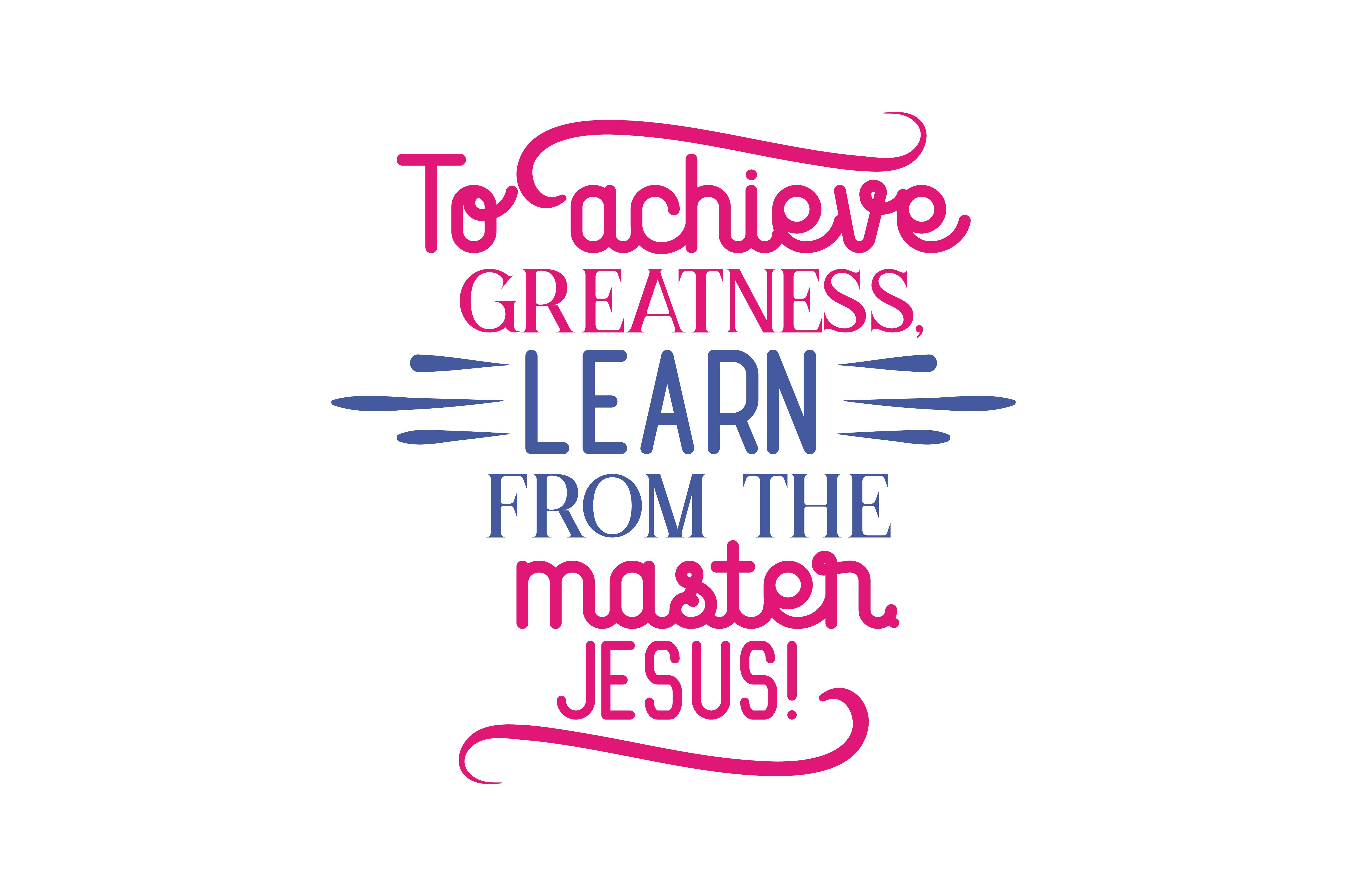 Download Free To Achieve Greatness Learn From The Master Jesus Quote Svg Cut for Cricut Explore, Silhouette and other cutting machines.