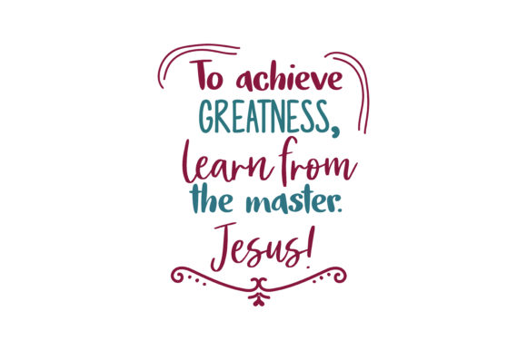 Print on Demand: To Achieve Greatness, Learn from the Master. Jesus! Quote SVG Cut Graphic Crafts By TheLucky