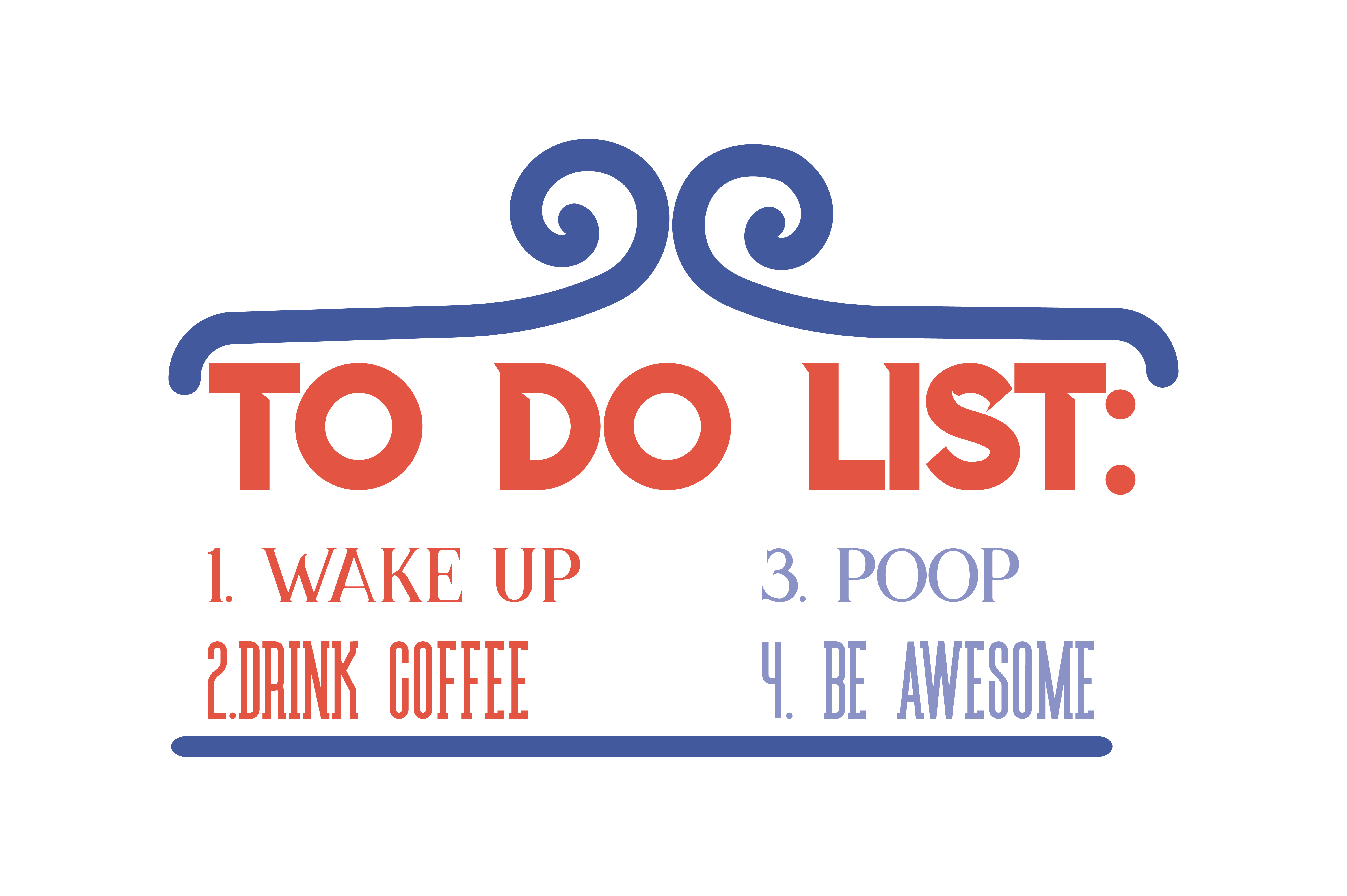 Download Free To Do List 1 Wake Up 2 Drink Coffee 3 Poop 4 Be Awesome Quote for Cricut Explore, Silhouette and other cutting machines.