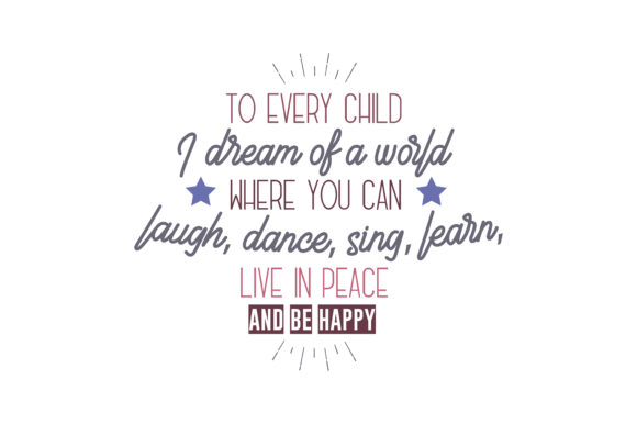 Print on Demand: To Every Child – I Dream of a World Where You Can Laugh, Dance, Sing, Learn, Live in Peace and Be Happy Quote SVG Cut Graphic Crafts By TheLucky