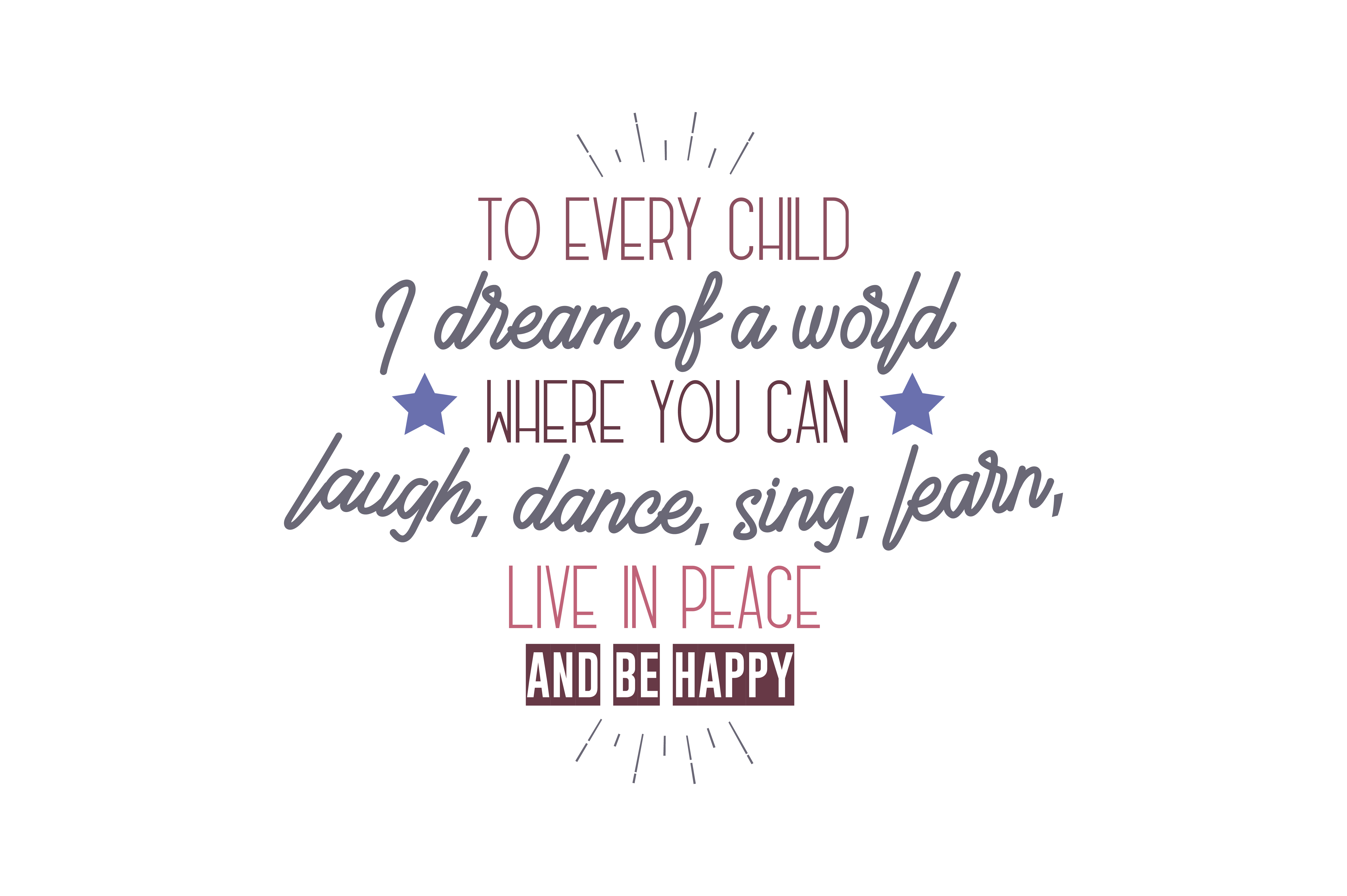 Download Free To Every Child I Dream Of A World Where You Can Laugh Dance Sing Learn Live In Peace And Be Happy Quote Svg Cut Graphic By Thelucky Creative Fabrica for Cricut Explore, Silhouette and other cutting machines.