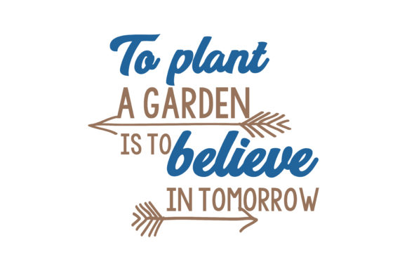 Download Free To Plant A Garden Is To Believe In Tomorrow Quote Svg Cut Graphic for Cricut Explore, Silhouette and other cutting machines.