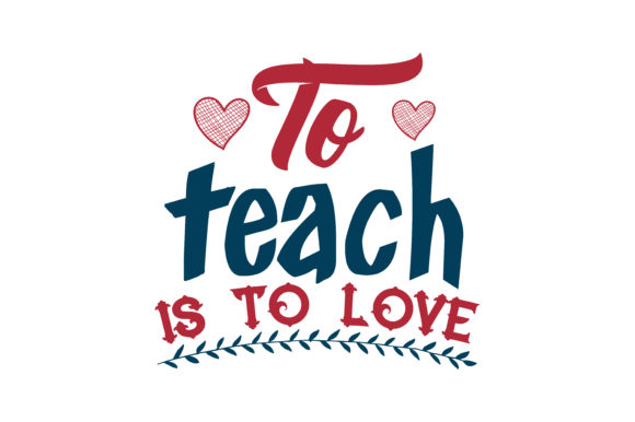 Download Free To Teach Is To Love Quote Svg Cut Graphic By Thelucky Creative for Cricut Explore, Silhouette and other cutting machines.