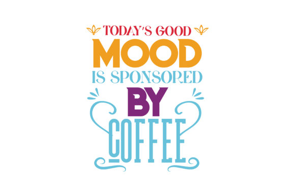 Download Free Today S Good Mood Is Sponsored By Coffee Quote Svg Cut Graphic SVG Cut Files